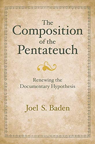 The Composition of the Pentateuch: Renewing the Documentary Hypothesis (Hardback): Joel S. Baden