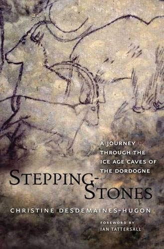 Stepping-Stones: A Journey through the Ice Age Caves of the Dordogne: Desdemaines-Hugon, Christine
