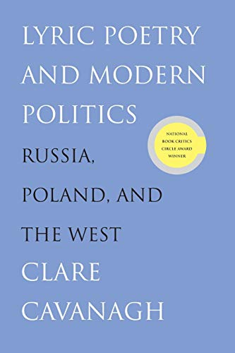 Lyric Poetry and Modern Politics: Russia, Poland, and the West: Cavanagh, Clare