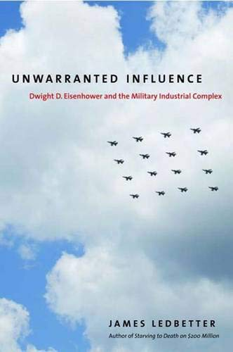 9780300153057: Unwarranted Influence: Dwight D. Eisenhower and the Military-Industrial Complex (Icons of America)