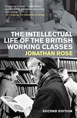 The Intellectual Life of the British Working Classes: Second Edition: Rose, Jonathan
