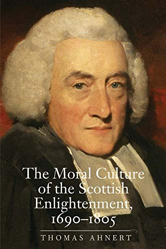 The Moral Culture of the Scottish Enlightenment: 1690--1805 (Hardback): Thomas Ahnert