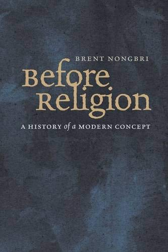 9780300154160: Before Religion: A History of a Modern Concept