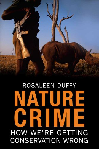 Nature Crime: How We're Getting Conservation Wrong: Duffy, Rosaleen