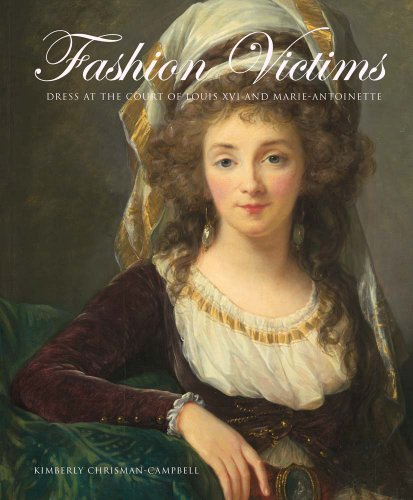 Fashion Victims: Dress at the Court of Louis XVI and Marie-Antoinette: Chrisman-Campbell, Ms. ...