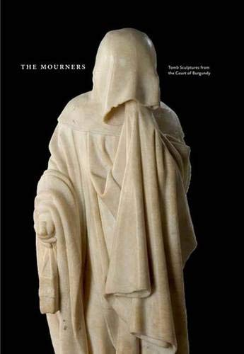 9780300155174: The Mourners: Tomb Sculpture from the Court of Burgundy