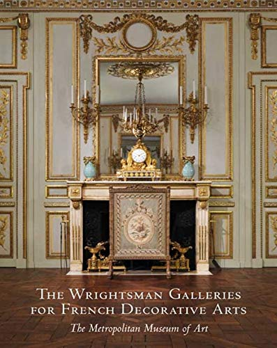 9780300155204: The Wrightsman Galleries for French Decorative Arts, The Metropolitan Museum of Art