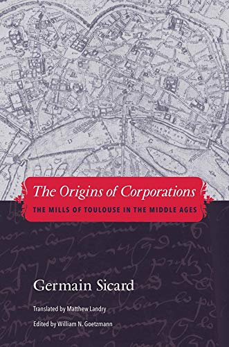 The Origins of Corporations: The Mills of Toulouse in the Middle Ages: Sicard, Germain