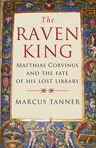 9780300158281: The Raven King: Matthias Corvinus and the Fate of His Lost Library