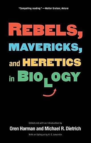 Rebels, Mavericks, and Heretics in Biology: Harman, Oren [Editor];