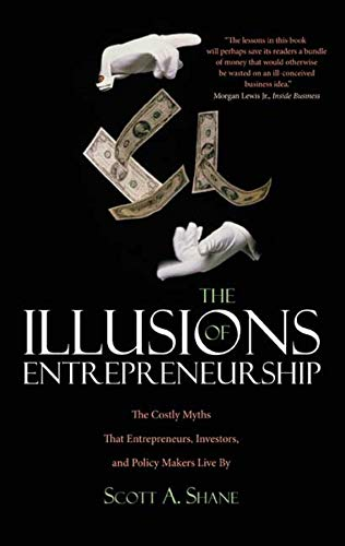 9780300158564: The Illusions of Entrepreneurship: The Costly Myths That Entrepreneurs, Investors, and Policy Makers Live By