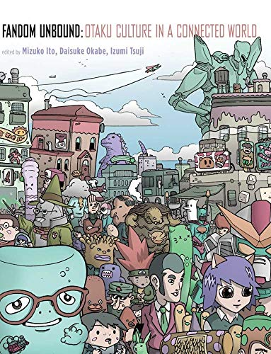 9780300158649: Fandom Unbound: Otaku Culture in a Connected World