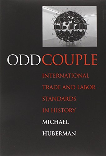 Odd Couple: International Trade and Labor Standards in History (Hardback): Michael Huberman