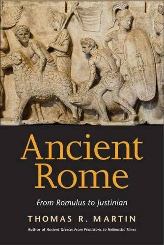 Ancient Rome: From Romulus to Justinian: Martin, Thomas R.