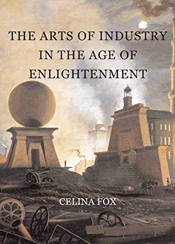 Arts of Industry in the Age of Enlightenment : : (Paul Mellon Centre for Studies in British Art S.)...