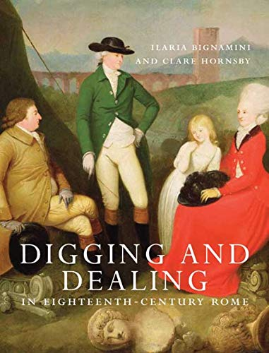 9780300160437: Digging and Dealing in Eighteenth-Century Rome