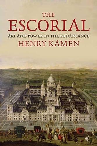 The Escorial: Art and Power in the Renaissance: Kamen, Henry