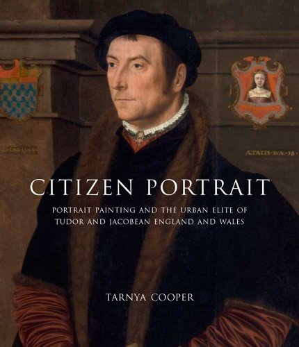 9780300162790: Citizen Portrait: Portrait Painting and the Urban Elite of Tudor and Jacobean England and Wales