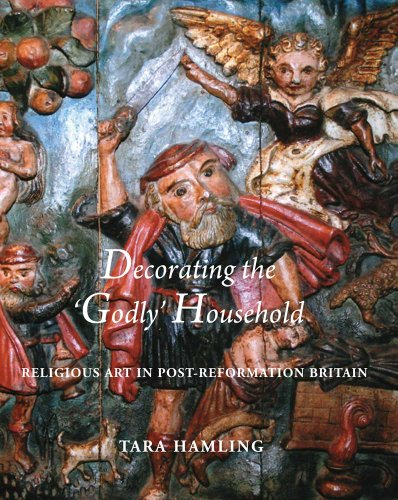 Decorating the Godly Household: Religious Art in Post-reformation Britain (Hardback): Tara Hamling