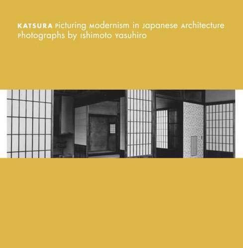 Katsura: Picturing Modernism in Japanese Architecture: Photographs by Ishimoto Yasuhiro (Museum of ...