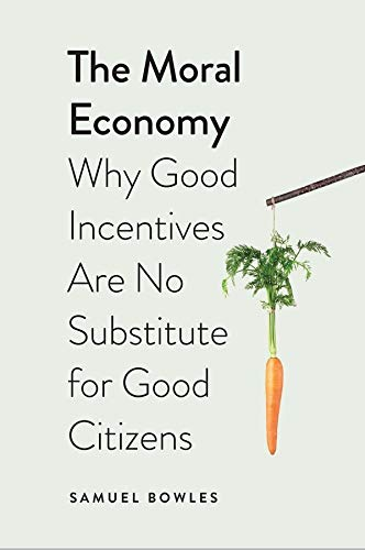 9780300163803: The Moral Economy: Why Good Incentives are No Substitute for Good Citizens (Castle Lectures Series) (Castle Lecture Series)