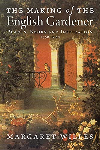9780300163827: The Making of the English Gardener: Plants, Books and Inspiration, 1560-1660