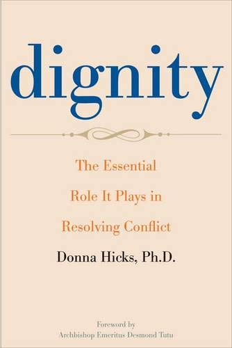 9780300163926: Dignity: The Essential Role It Plays in Resolving Conflict