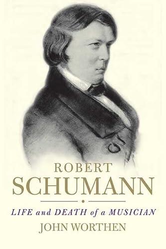 9780300163988: Robert Schumann: Life and Death of a Musician