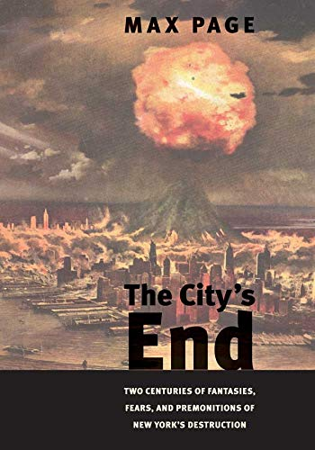 9780300164466: The City's End: Two Centuries of Fantasies, Fears, and Premonitions of New York's Destruction