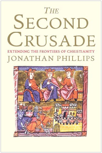 9780300164756: The Second Crusade: Extending the Frontiers of Christendom