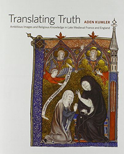 9780300164930: Translating Truth: Ambitious Images and Religious Knowledge in Late Medieval France and England