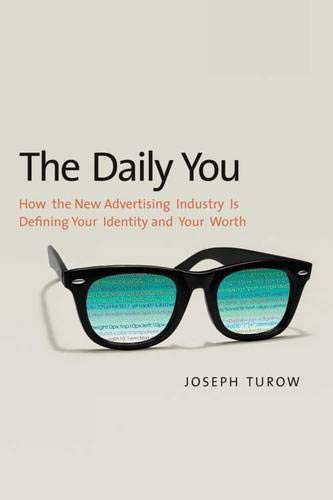 9780300165012: The Daily You: How the New Advertising Industry Is Defining Your Identity and Your Worth
