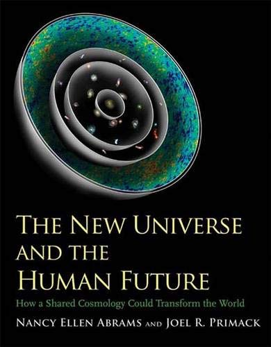 9780300165081: The New Universe and the Human Future: How a Shared Cosmology Could Transform the World