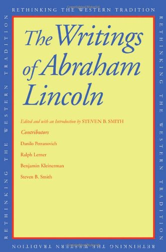 9780300165104: The Writings of Abraham Lincoln (Rethinking the Western Tradition)