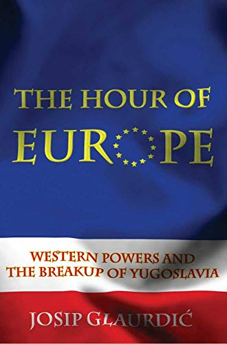 9780300166293: The Hour of Europe: Western Powers and the Breakup of Yugoslavia