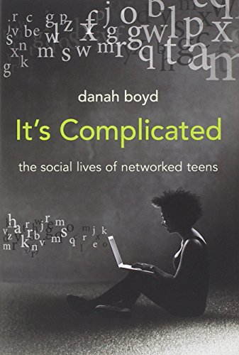 It's Complicated: The Social Lives of Networked Teens: Boyd, Danah