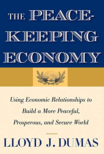 9780300166347: The Peacekeeping Economy: Using Economic Relationships to Build a More Peaceful, Prosperous, and Secure World