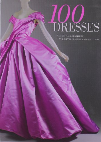 9780300166552: 100 Dresses: The Costume Institute / The Metropolitan Museum of Art