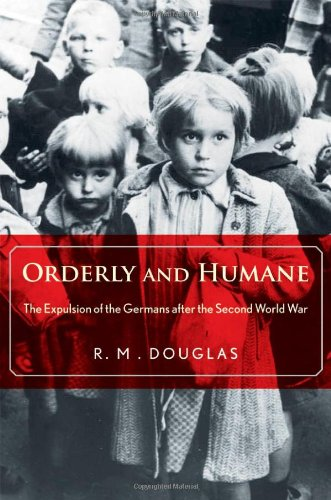 9780300166606: Orderly and Humane: The Expulsion of the Germans After the Second World War