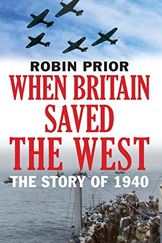 When Britain Saved the West: The Story of 1940: Prior, Robin