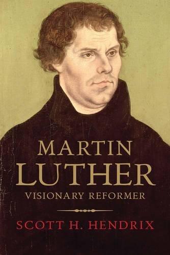 Martin Luther: Visionary Reformer: Hendrix, Scott H.