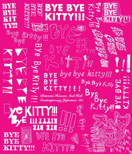 9780300166903: Bye Bye Kitty!!!: Between Heaven and Hell in Contemporary Japanese Art