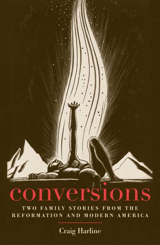 9780300167016: Conversions: Two Family Stories from the Reformation and Modern America (New Directions in Narrative History)
