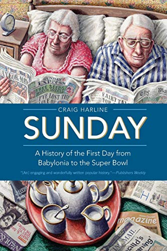 9780300167030: Sunday: A History of the First Day from Babylonia to the Super Bowl