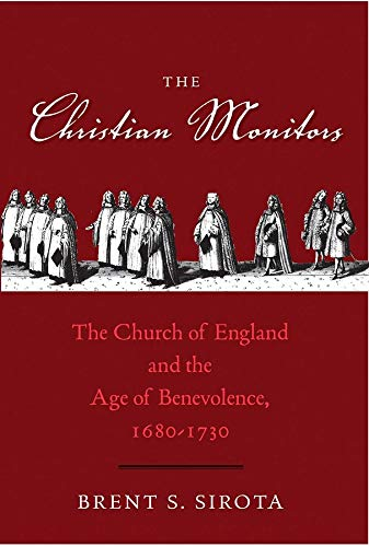 The Christian Monitors: The Church of England and the Age of Benevolence, 1680-1730 (The Lewis ...