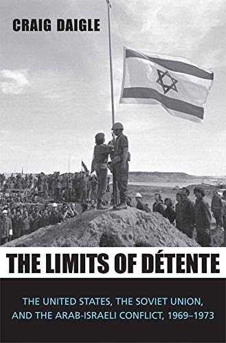 9780300167139: Limits of Detente: The United States, the Soviet Union, and the Arab-Israeli Conflict, 1969-1973