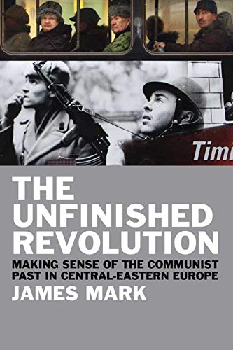 9780300167160: The Unfinished Revolution: Making Sense of the Communist Past in Central-Eastern Europe