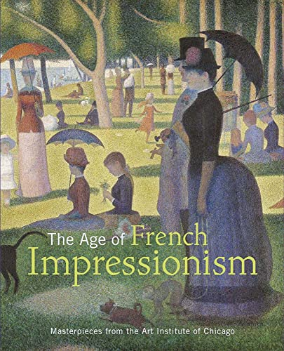 9780300167801: The Age of French Impressionism: Masterpieces from the Art Institute of Chicago