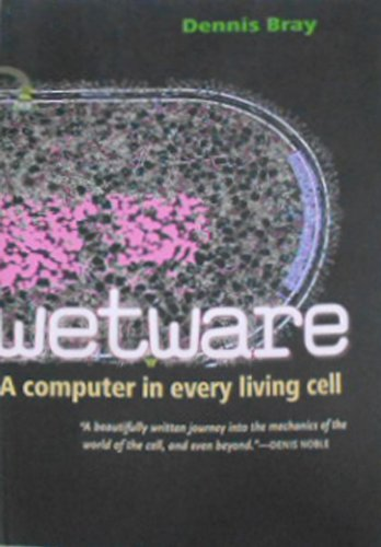 Wetware: A Computer in Every Living Cell: Dennis Bray