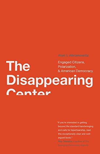 9780300168297: The Disappearing Center: Engaged Citizens, Polarization, and American Democracy